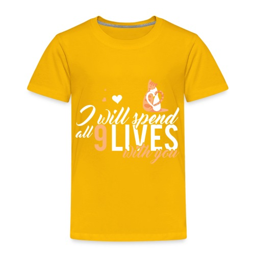 I will spend 9 LIVES with you - Toddler Premium T-Shirt