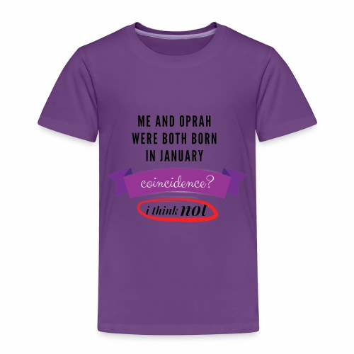 Me And Oprah Were Both Born in January - Toddler Premium T-Shirt