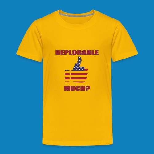 Deplorable Much? - Toddler Premium T-Shirt