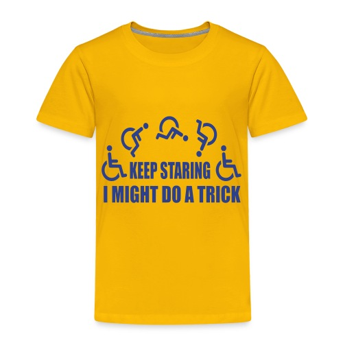 Keep staring i might do a trick in my wheelchair - Toddler Premium T-Shirt