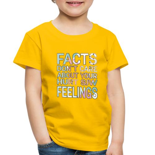Facts Don`t Care About Your Hurt SJW Feelings - Toddler Premium T-Shirt