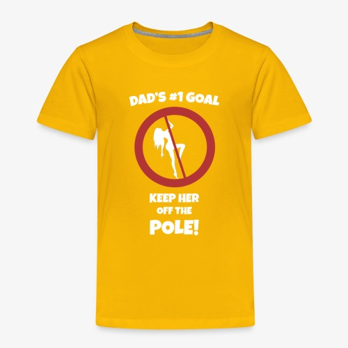 Keep her off the pole - Toddler Premium T-Shirt