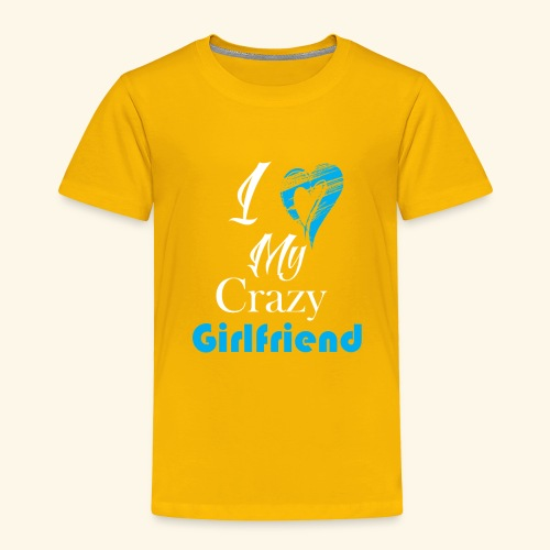 Love My Crazy Girlfriend Blue - Toddler Premium T-Shirt