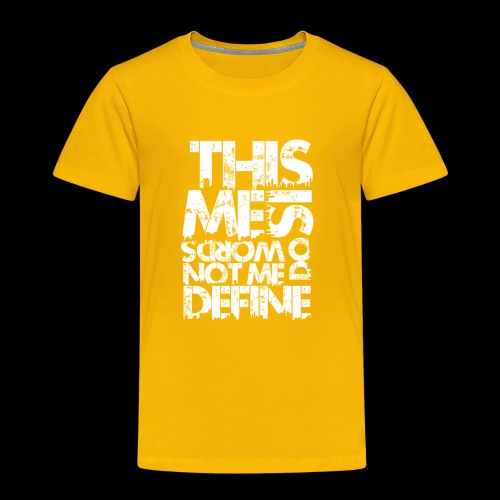 Words Do Not Define Me - Toddler Premium T-Shirt