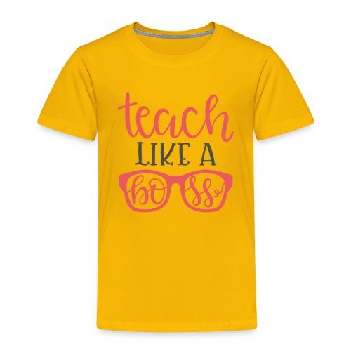 Teach like a boss - Toddler Premium T-Shirt