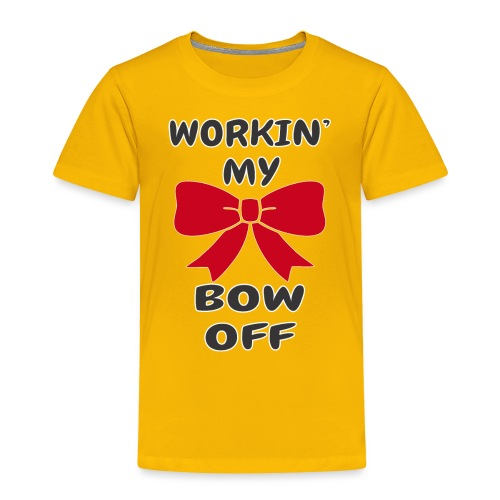 Workin' My Bow Off - Toddler Premium T-Shirt