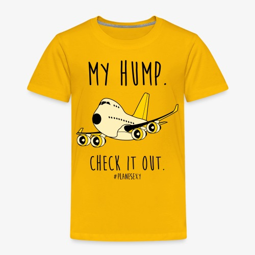 My Hump, Check it out! (Black Writing) - Toddler Premium T-Shirt