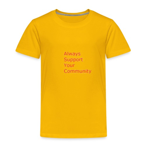 Always Support Your Community - Toddler Premium T-Shirt