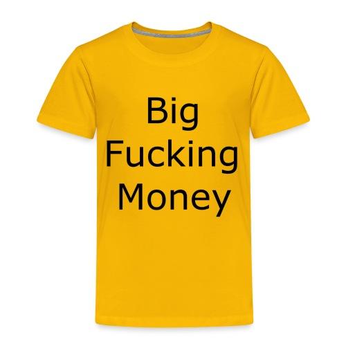Big Fucking Money - Toddler Premium T-Shirt