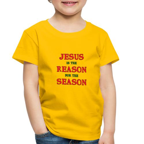 Jesus is the Reason for the Season - Toddler Premium T-Shirt