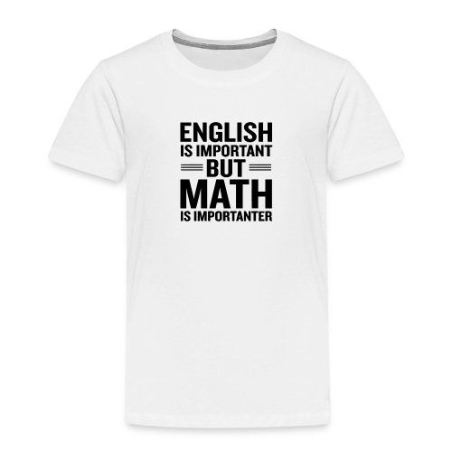 English Is Important But Math Is Importanter merch - Toddler Premium T-Shirt