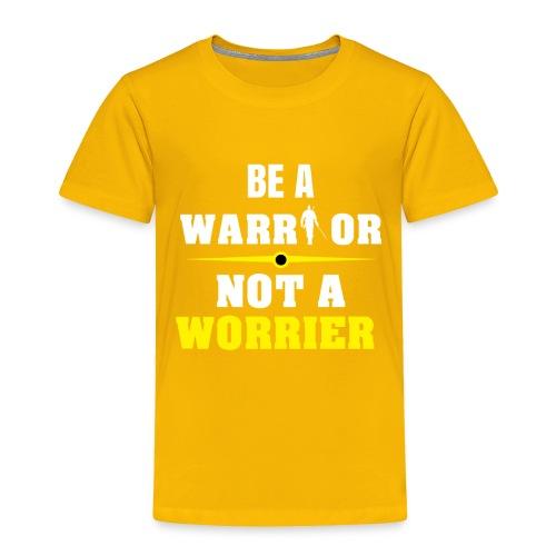 Be a warrior not a worrier - Toddler Premium T-Shirt