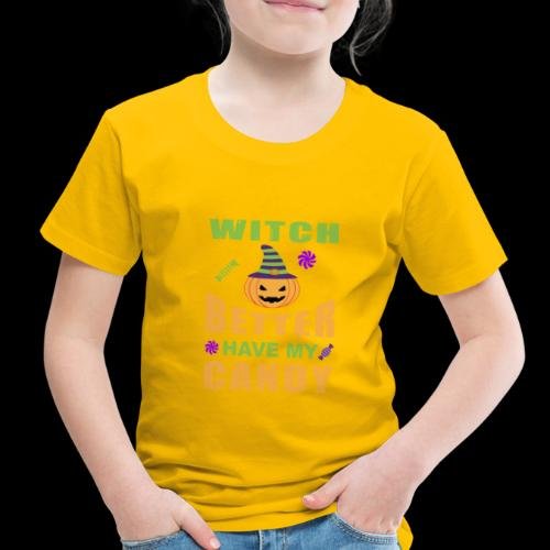 Witch Better Have My Candy | Funny Halloween - Toddler Premium T-Shirt