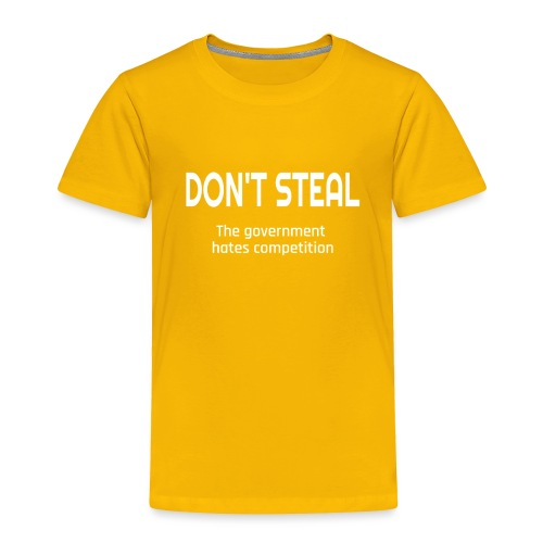 Don't Steal The Government Hates Competition - Toddler Premium T-Shirt