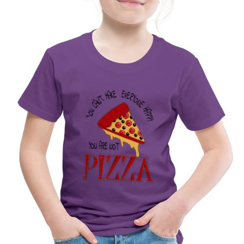You Can't Make Everyone Happy You Are Not Pizza - Toddler Premium T-Shirt
