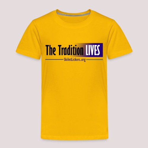 The Tradition Lives - Toddler Premium T-Shirt
