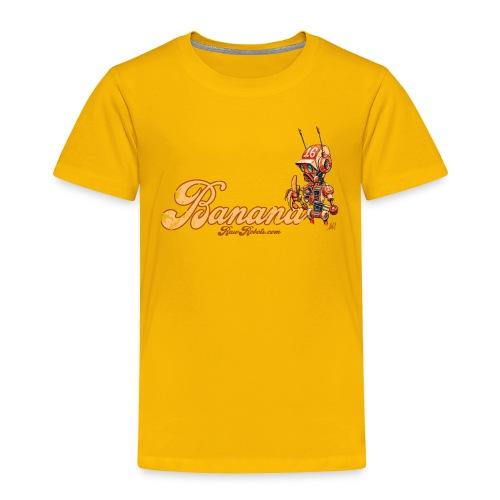 Banana! 🍌 - Toddler Premium T-Shirt
