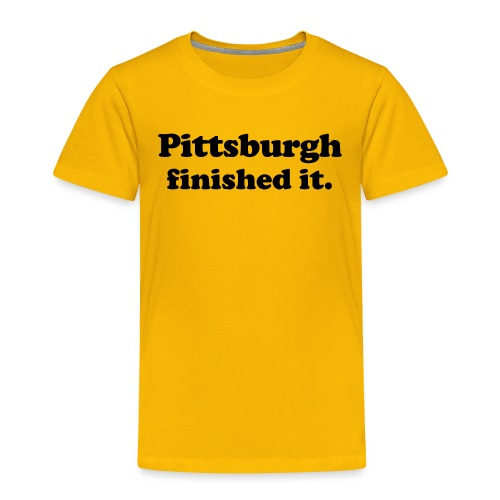 Pittsburgh Finished It (GOLD) - Toddler Premium T-Shirt