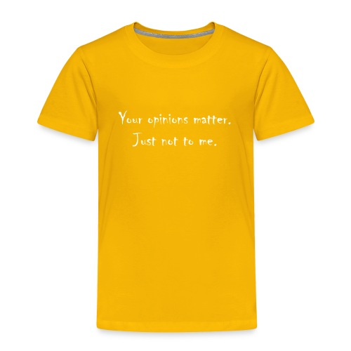 Your_opinions_matter - Toddler Premium T-Shirt