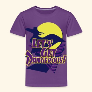 Let's get dangerous - Toddler Premium T-Shirt