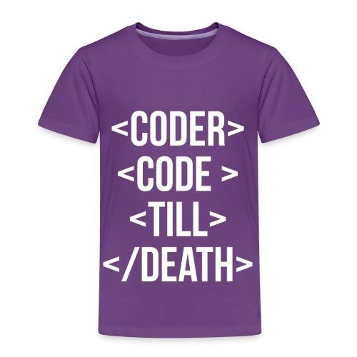 Coder Code Till Death - Programming T-Shirt - Toddler Premium T-Shirt
