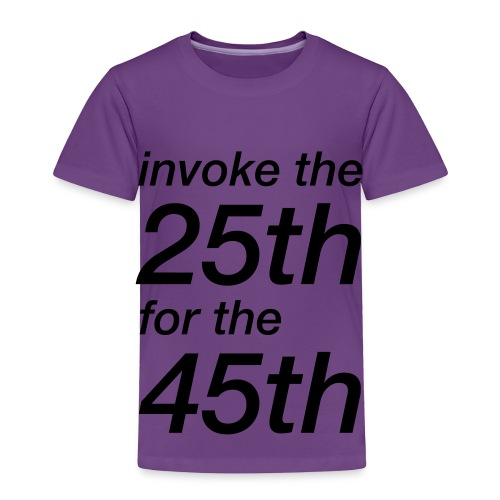 invoke the 25th for the 45th - Toddler Premium T-Shirt