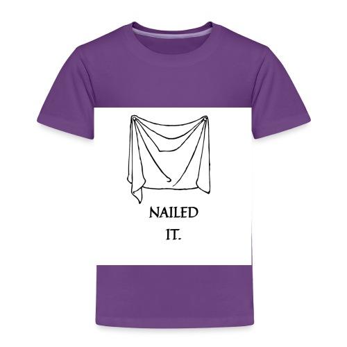 Nailed it - Toddler Premium T-Shirt