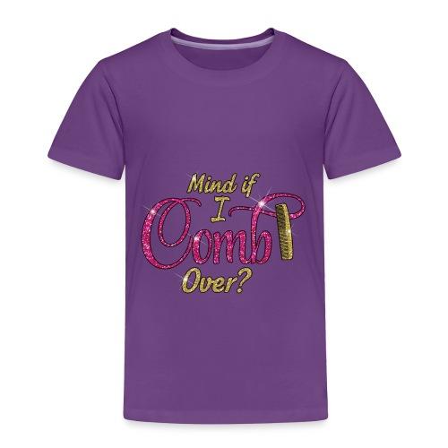 Mind if I Comb Over? - Toddler Premium T-Shirt