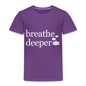Breathe Deeper Lotus - Toddler Premium T-Shirt