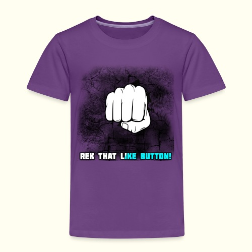 REK THAT LIKE BUTTON! - Toddler Premium T-Shirt
