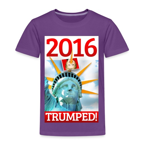 2016 TRUMPED! - Hillary Trumped by Lady Liberty - Toddler Premium T-Shirt