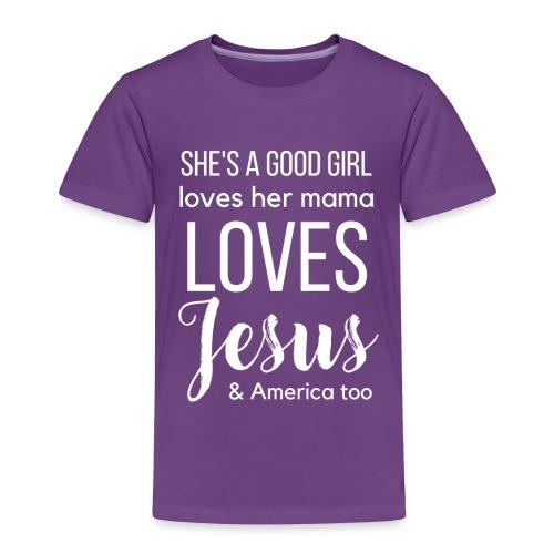 She's a good girl - Toddler Premium T-Shirt