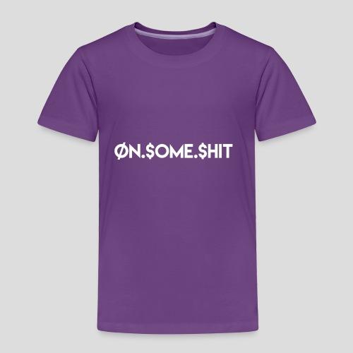 ON SOME SHIT Logo (White Logo Only) - Toddler Premium T-Shirt