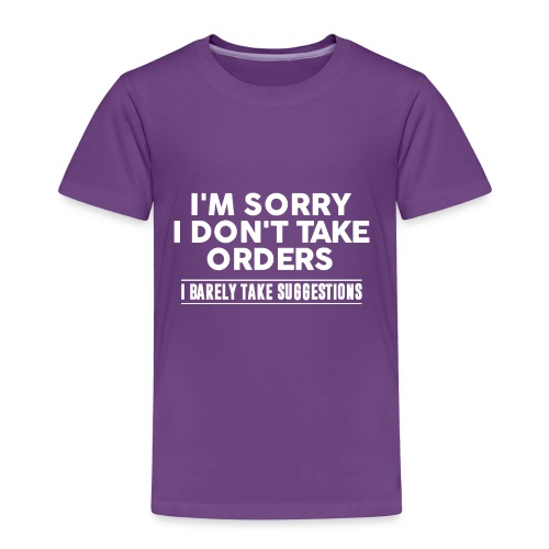 Cool I'm Sorry I Don't Take Orders Shirt - Toddler Premium T-Shirt