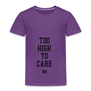 'too high to care' - Toddler Premium T-Shirt