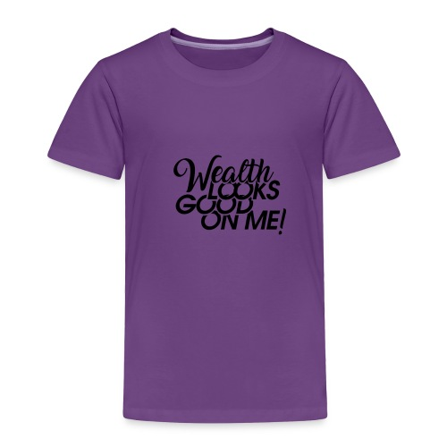 Wealth Looks Good On Me - Toddler Premium T-Shirt