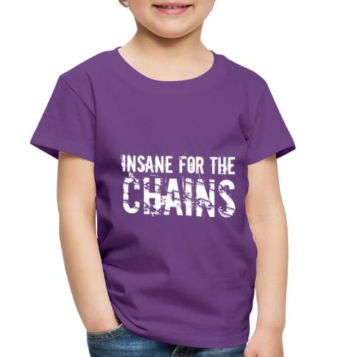 Insane for the Chains White Print - Toddler Premium T-Shirt