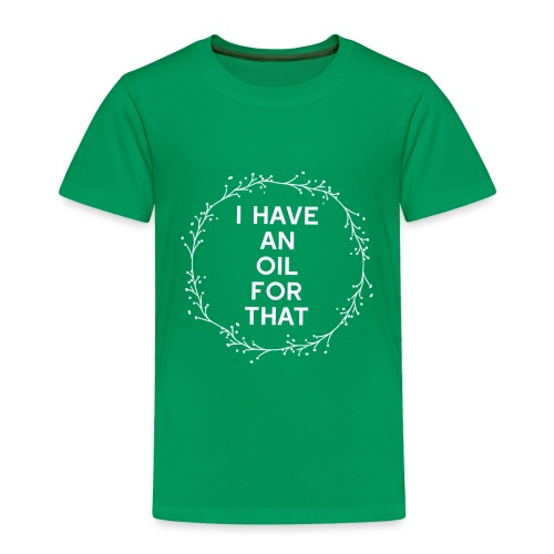 I have an oil for that - Toddler Premium T-Shirt