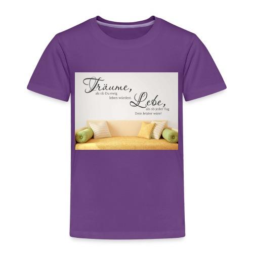 träume als ob du ewig leben würdest - Toddler Premium T-Shirt