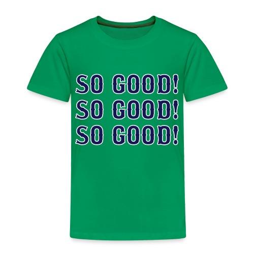 So Good! (Boston) - Toddler Premium T-Shirt