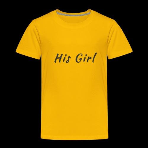 His Girl - Toddler Premium T-Shirt