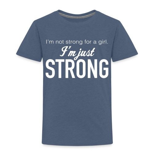 Strong for a Girl - Toddler Premium T-Shirt