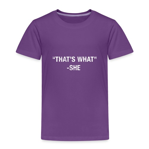 That s What She Said - Toddler Premium T-Shirt
