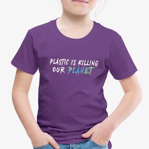 Plastic is killing our planet! - Toddler Premium T-Shirt
