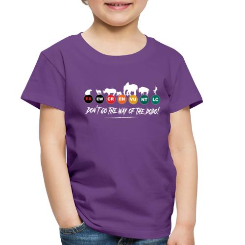 Don t go the way of the dodo ! - Toddler Premium T-Shirt