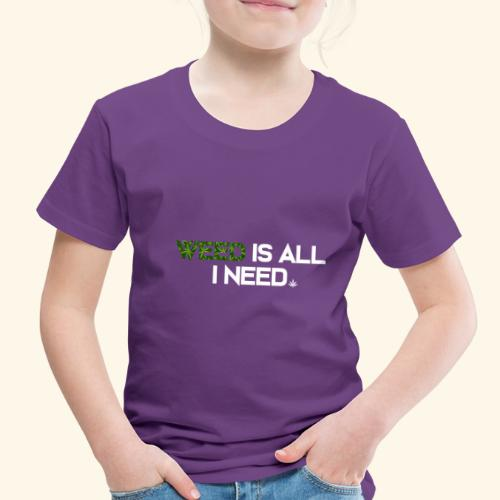 WEED IS ALL I NEED - T-SHIRT - HOODIE - CANNABIS - Toddler Premium T-Shirt
