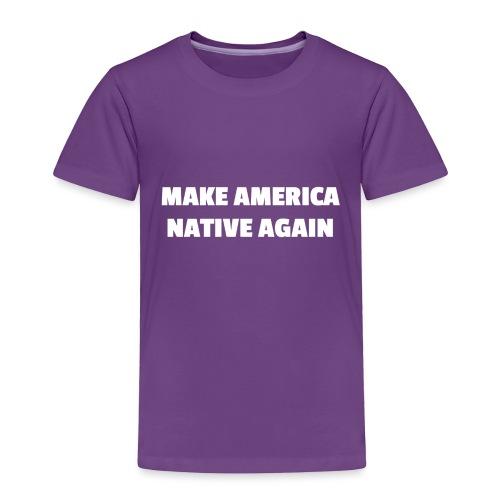 Make America Native Again - Toddler Premium T-Shirt