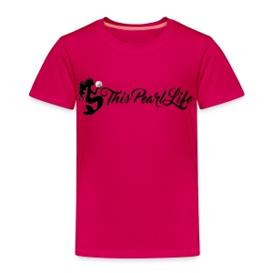 This Pearl Life Logo - Toddler Premium T-Shirt