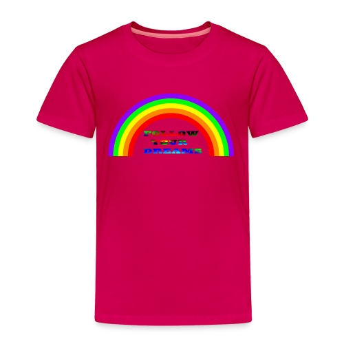 Follow Your Dreams Rainbow - Toddler Premium T-Shirt
