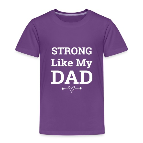 Strong like Dad white - Toddler Premium T-Shirt
